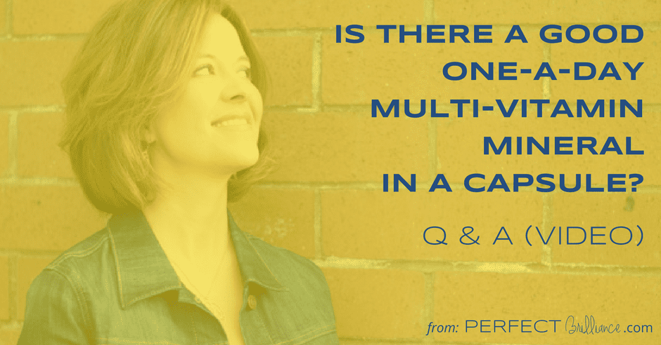 Q & A: (Video) Is There A Good One-a-Day Multi-Vitamin-Mineral In A Capsule?